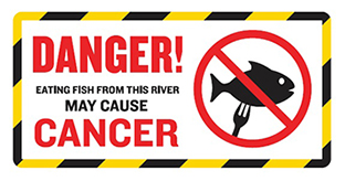 Warning sign reading: Danger: Eating fish from this river may cause cancer.