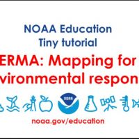 "A graphic reading ""NOAA Education Tiny Tutorial, ERMA; Mapping for environmental response."""