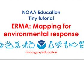 """A graphic reading """"NOAA Education Tiny Tutorial, ERMA; Mapping for environmental response."""""""